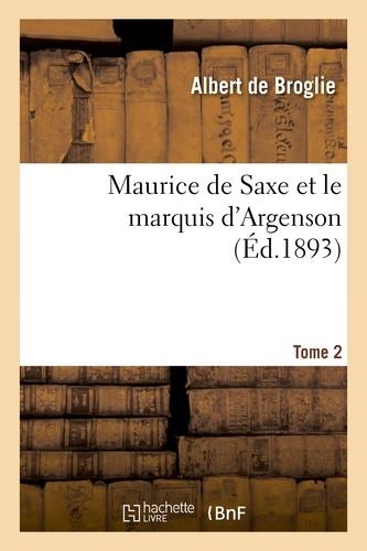 Albert Broglie (de) - Maurice de Saxe et le marquis d'Argenson. Tome 2.