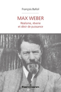 François Bafoil - Max Weber - Réalisme, rêverie et désir de puissance.