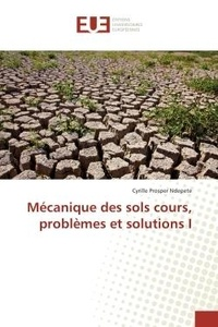 Cyrille Prosper Ndepete - Mécanique des sols - Cours, problèmes et solutions.