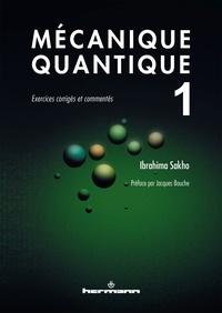 Ibrahima Sakho - Mécanique quantique - Tome 1, Exercices corrigés et commentés.