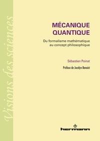 Sébastien Poinat - Mécanique quantique - Du formalisme mathématique au concept philosophique.