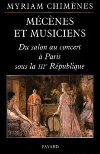 Myriam Chimènes - Mécènes et musiciens - Du salon au concert à Paris sous la IIIe République.