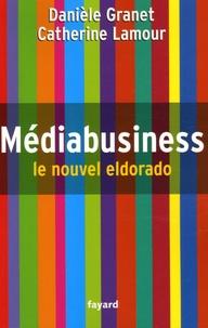 Daniel Granet et Catherine Lamour - Médiabusiness - Le nouvel eldorado.