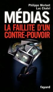 Luc Chatel et Philippe Merlant - Médias, la faillite d'un contre-pouvoir.