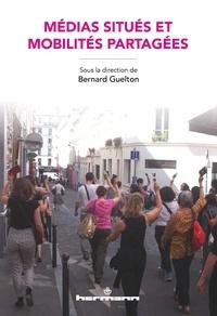 Bernard Guelton - Médias situés et mobilités partagées.