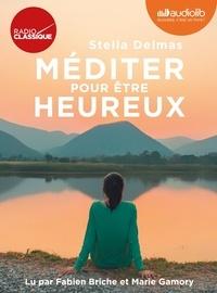 Stella Delmas - Méditer pour être heureux. 4 CD audio