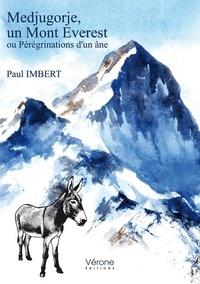 Paul Imbert - Medjugorje, un Mont Everest ou Pérégrinations d'un âne.