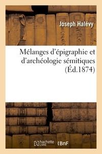 Joseph Halévy - Mélanges d'épigraphie et d'archéologie sémitiques.