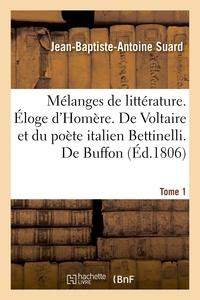 Jean-Baptiste-Antoine Suard - Mélanges de littérature. Éloge d'Homère. De Voltaire et du poète italien Bettinelli Tome 1.