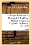 Jean-Baptiste-Antoine Suard - Mélanges de littérature. Portrait de Jules César. Molouk et Nassour. Fragmens sur le style Tome 3.
