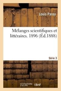 Louis Passy - Mélanges scientifiques et littéraires. Troisième série. 1896.