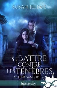 Susan Illene - Melena Sanders Tome 4 : Se battre contre les ténèbres.