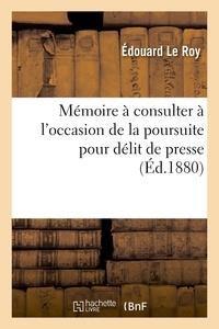 Edouard Le Roy - Mémoire à consulter à l'occasion de la poursuite pour délit de presse.