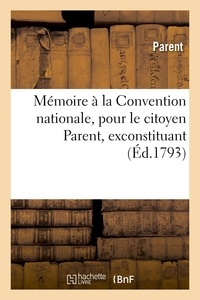 Parent - Mémoire à la Convention nationale, pour le citoyen Parent, exconstituant.