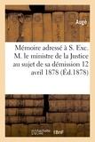 Auge - Mémoire adressé à S. Exc. M. le ministre de la Justice, ancien notaire à Siguer, sa démission.