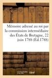 Jean Vallery-Radot - Mémoire adressé au roi par la commission intermédiaire des États de Bretagne, 22 juin 1788.