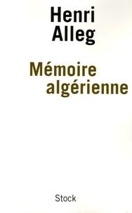 Henri Alleg - Mémoire algérienne - Souvenirs de luttes et d'espérances.