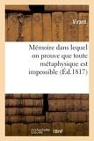 Virard - Mémoire dans lequel on prouve que toute métaphysique est impossible, que nos sensations sont.
