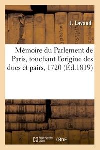 Lavaud - Mémoire du Parlement de Paris, touchant l'origine des ducs et pairs, 1720.