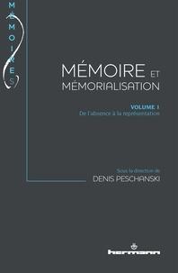 Denis Peschanski - Mémoire et mémorialisation - Volume 1, De l'absence à la représentation.