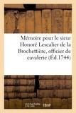 Jeury - Mémoire pour le sieur Honoré Lescalier de la Brochettière, officier de cavalerie, régiment royal.