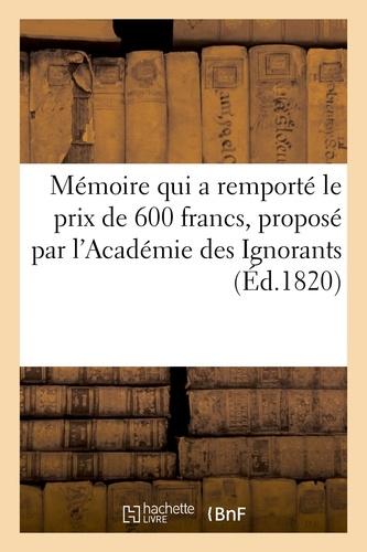 Hachette BNF - Mémoire qui a remporté le prix de 600 francs, proposé par l'Académie des Ignorants.