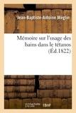 Jean-baptiste-antoine Méglin - Mémoire sur l'usage des bains dans le tétanos.