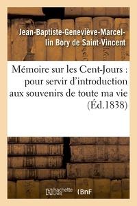 Jean-Baptiste-Geneviève-Marcel Bory de Saint-Vincent - Mémoire sur les Cent-Jours : pour servir d'introduction aux souvenirs de toute ma vie.