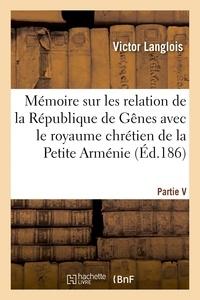 Victor Langlois - Mémoire sur les relations de la République de Gênes avec le royaume chrétien de la Petite-Arménie.