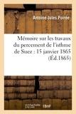 Antoine-Jules Poirée - Mémoire sur les travaux du percement de l'isthme de Suez : 15 janvier 1865.