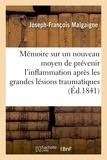 Joseph-françois Malgaigne - Mémoire sur un nouveau moyen de prévenir l'inflammation après les grandes lésions traumatiques.