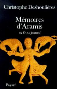 Christophe Deshoulières - Mémoires d'Aramis ou L'Anti-journal.