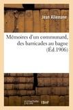 Jean Allemane - Mémoires d'un communard, des barricades au bagne.