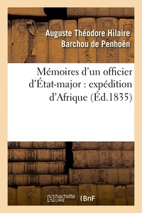 Auguste Théodore Hilaire Barchou de Penhoën - Mémoires d'un officier d'État-major : expédition d'Afrique (Éd.1835).