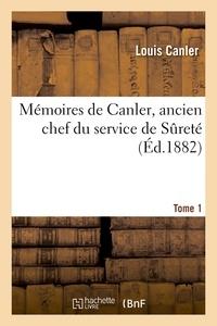 Louis Canler - Mémoires de Canler, ancien chef du service de Sûreté T 1.