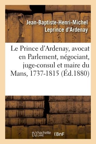 Jean-Baptiste-Henri-Michel Leprince d'Ardenay - Mémoires de J.-B.-H.-M. Le Prince d'Ardenay, avocat en Parlement, négociant, juge-consul.