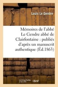 Louis Le Gendre - Mémoires de l'abbé Le Gendre abbé de Clairfontaine : publiés d'après un manuscrit.