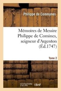 Philippe de Commynes - Mémoires de Messire Philippe de Comines, seigneur d'Argenton.Tome 2.
