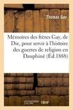 Thomas Gay - Mémoires des frères Gay, de Die, pour servir à l'histoire des guerres de religion en Dauphiné.