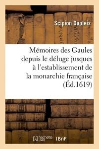 Scipion Dupleix - Mémoires des Gaules depuis le déluge jusques à l'establissement de la monarchie française.