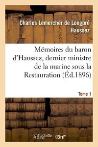 Charles Lemercher de Longpré Haussez - Mémoires du baron d'Haussez, dernier ministre de la marine sous la Restauration. Tome 1.