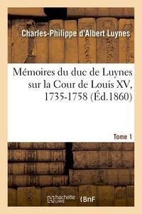 Charles-Philippe d'Albert Luynes - Mémoires du duc de Luynes sur la cour de Louis XV (1735-1758) Tome 1 : .