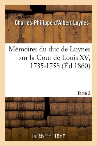 Charles-Philippe d'Albert Luynes - Mémoires du duc de Luynes sur la cour de Louis XV (1735-1758) Tome 3 : .