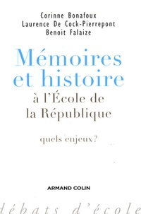 Benoît Falaize et Corinne Bonafoux - Mémoires et histoire à l'école de la République - Quels enjeux ?.
