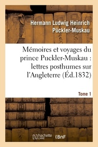Hermann Ludwig Heinrich Pückler-Muskau - Mémoires et voyages du prince Puckler-Muskau : lettres posthumes sur l'Angleterre. Tome 1.
