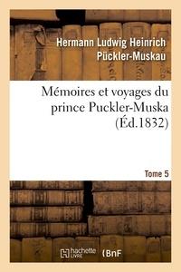 Hermann Ludwig Heinrich Pückler-Muskau - Mémoires et voyages du prince Puckler-Muskau : lettres posthumes. tome 5.