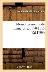 Alphonse De Lamartine - Mémoires inédits de Lamartine, 1790-1815.