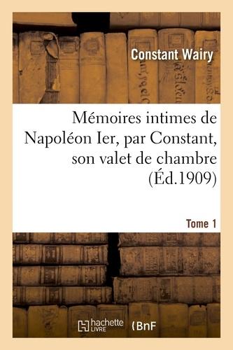 Constant Wairy - Mémoires intimes de Napoléon Ier, par Constant, son valet de chambre. Tome 1.