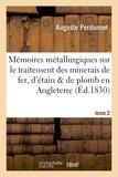Auguste Perdonnet - Mémoires métallurgiques sur le traitement des minerais de fer, d'étain et de plomb.