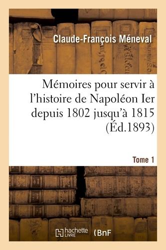 Claude-François Méneval - Mémoires pour servir à l'histoire de Napoléon Ier depuis 1802 jusqu'à 1815. Tome 1.